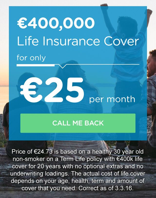 €400,000 Life Insurance Cover For €25 Per Month.